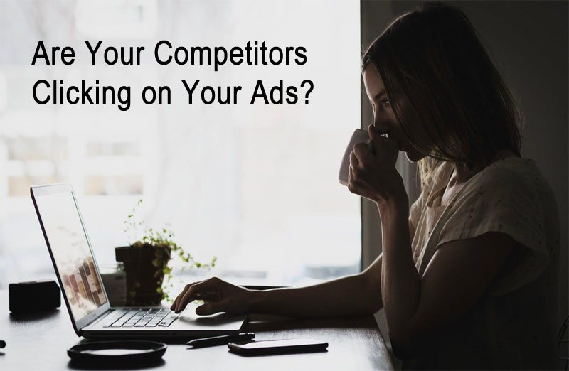 Are Your competitors clicking on Your Ads? Click Fraud Detection